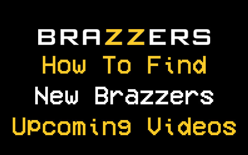 How To Find New Brazzers Upcoming Videos