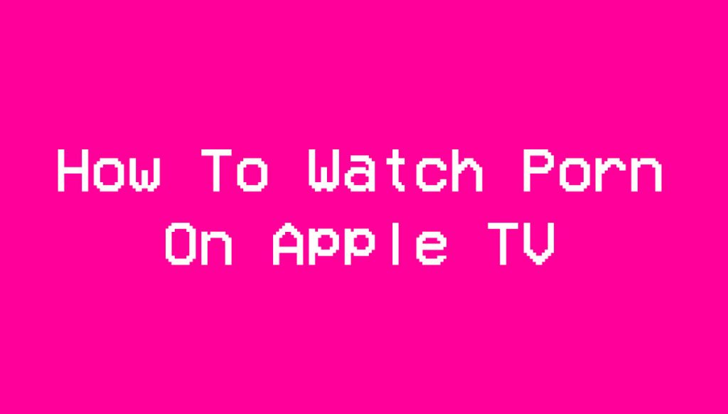 how to watch porn on apple tv