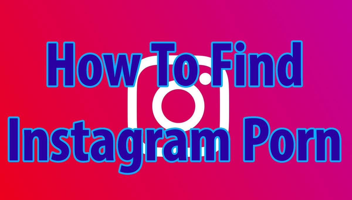 how to find instagram porn
